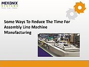 Some Ways To Reduce The Time For Assembly Line Machine Manufacturing