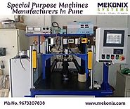 How Special Purpose Machines Are Beneficial For Your Business- Mekonix