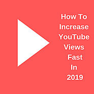How to Increase YouTube views fast in 2019?