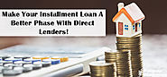 Make Your Installment Loan A Better Phase With Direct Lenders!