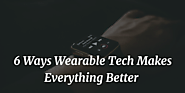 6 Ways Wearable Tech Makes Everything Better (in Work and Life) | Guest Post, Telecom Media & Technology News, Trends...