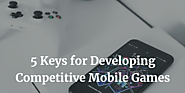 Are You Set To Develop A Competitive Mobile Game?