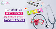 How effective is IVF on patients with previous Ovarian Diseases - Janisthaa Fertility