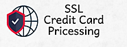 What Is SSL Credit Card Processing And Why Is It Important?