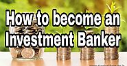 How to become an investment banker - Startup ideas - Startup idea | Creative Business ideas | Career plans