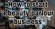 How to start a beauty parlour business - Startup ideas - Startup idea | Creative Business ideas | Career plans