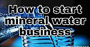 How to start mineral water business in India - Startup ideas - Startup idea | Creative Business ideas | Career plans
