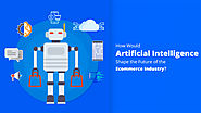 Artificial Intelligence Shape the Future of the Ecommerce Industry