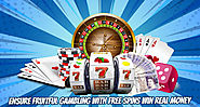Ensure Fruitful Gambling with Free Spins Win Real Money