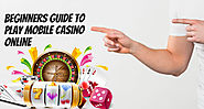 Beginners Guide to Play Mobile Casino Online