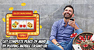 Get Complete Peace of Mind by Playing Mobile Casino UK
