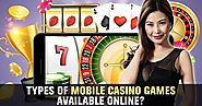 Types of Mobile Casino Games Available Online?