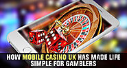 How Mobile Casino UK Has Made Life Simple for Gamblers