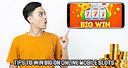 Tips to Win Big on Online Mobile Slots