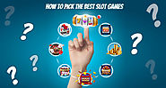 How To Pick The Best Slot Games
