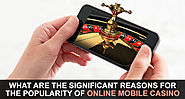 What Are The Significant Reasons For The Popularity Of Online Mobile Casino?