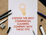 CHOOSE THE BEST COMMERCIAL CLEANING COMPANY WITH THESE TIPS