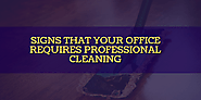 SIGNS THAT YOUR OFFICE REQUIRES PROFESSIONAL CLEANING