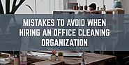 MISTAKES TO AVOID WHEN HIRING AN OFFICE CLEANING ORGANIZATION | CleanAll Group
