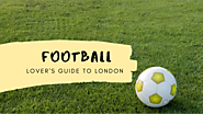 Football Lover's Guide to London