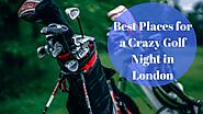 Best Places for a Crazy Golf Night in London