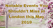 Notable Events You Shouldn't Miss In London This May 2019