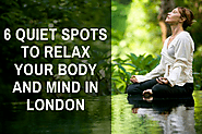 6 Quiet Spots to Relax Your Body and Mind in London