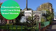 6 Discoveries that Await You at Being Brunel Museum