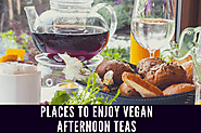 Places to enjoy vegan afternoon teas
