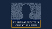 Exhibitions on offer in London this summer