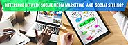 What is the Difference Between Social Media Marketing and Social Selling?