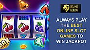 Always Play the Best Online Slot Games to Win Jackpot