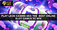 Play Leon Casino Has the Best Online Slot Games to Win