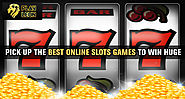Pick Up the Best Online Slots Games to Win Huge
