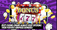 Best Casino Online Always Keep Offering Their Players Surprise Bonuses