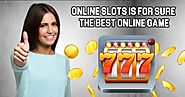 Online Slots Is for Sure the Best Online Game