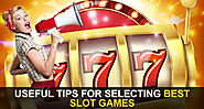 Useful Tips for Selecting Best Slot Games