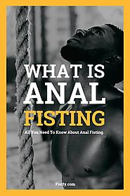 Best Anal Fisting guide 2019 - Definition from Fistfy.com