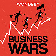 Business Wars – Wondery – Feel The Story