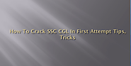 How To Crack SSC CGL In First Attempt Tips, Tricks And Strategy |