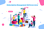 How Subscription Management Software 2019 can Overcome Top Billing Challenges