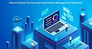 What to Search for in Subscription Management Software 2019?