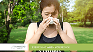 Exercising When You're Sick - Transcend Health: Physiotherapist : Exercise Physiology : Newcastle