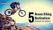 5 Dream Biking Destinations around the World - Stead Cycles