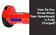 How Do You Know When Your Hoverboard is Fully Charged? - Hover Picks