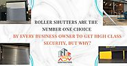 Roller Shutters Are The Number One Choice By Every Business Owner To Get High Class Security, But Why?