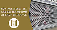 How roller Shutters in South London are a better option as Shop Entrance?