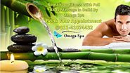 This Is Why Full Body To Body Massage Services In Delhi Is So Famous - Omega Spa Best Spa Centers In Delhi