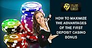 How to Maximize the Advantages of the First Deposit Casino Bonus
