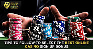 Tips to Follow to Select the Best Online Casino Sign Up Bonus